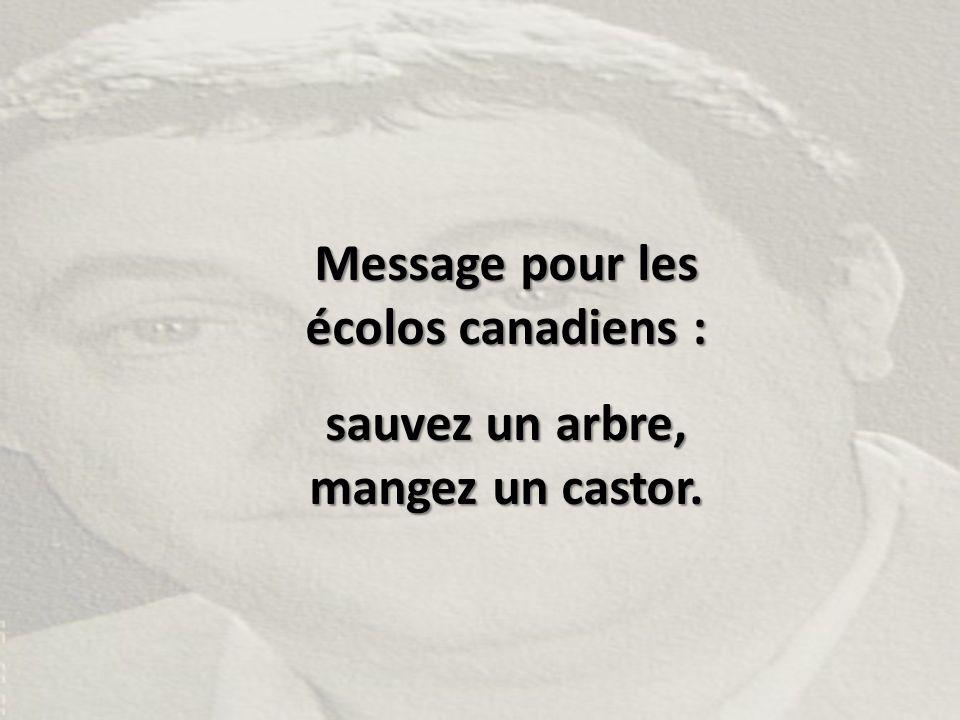Message pour les écolos canadiens : sauvez un arbre, mangez un castor.