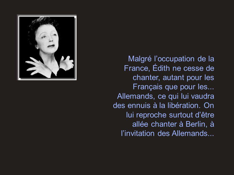 Malgré l'occupation de la France, Édith ne cesse de chanter, autant pour les Français que pour les...