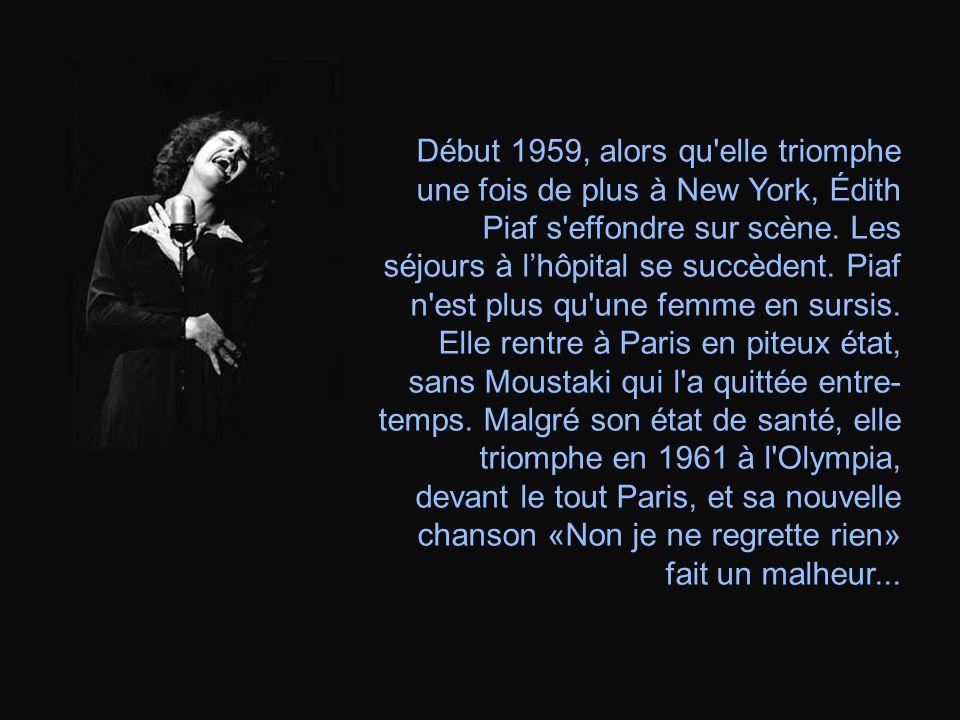 Début 1959, alors qu elle triomphe une fois de plus à New York, Édith Piaf s effondre sur scène.
