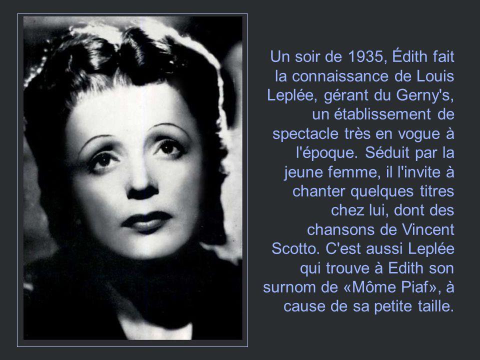 Un soir de 1935, Édith fait la connaissance de Louis Leplée, gérant du Gerny s, un établissement de spectacle très en vogue à l époque.