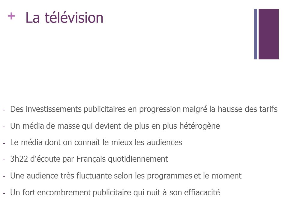 La télévision Des investissements publicitaires en progression malgré la hausse des tarifs. Un média de masse qui devient de plus en plus hétérogène.