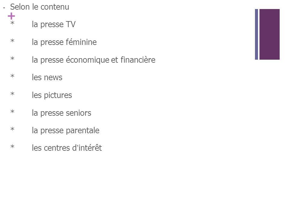 Selon le contenu * la presse TV. * la presse féminine. * la presse économique et financière. * les news.