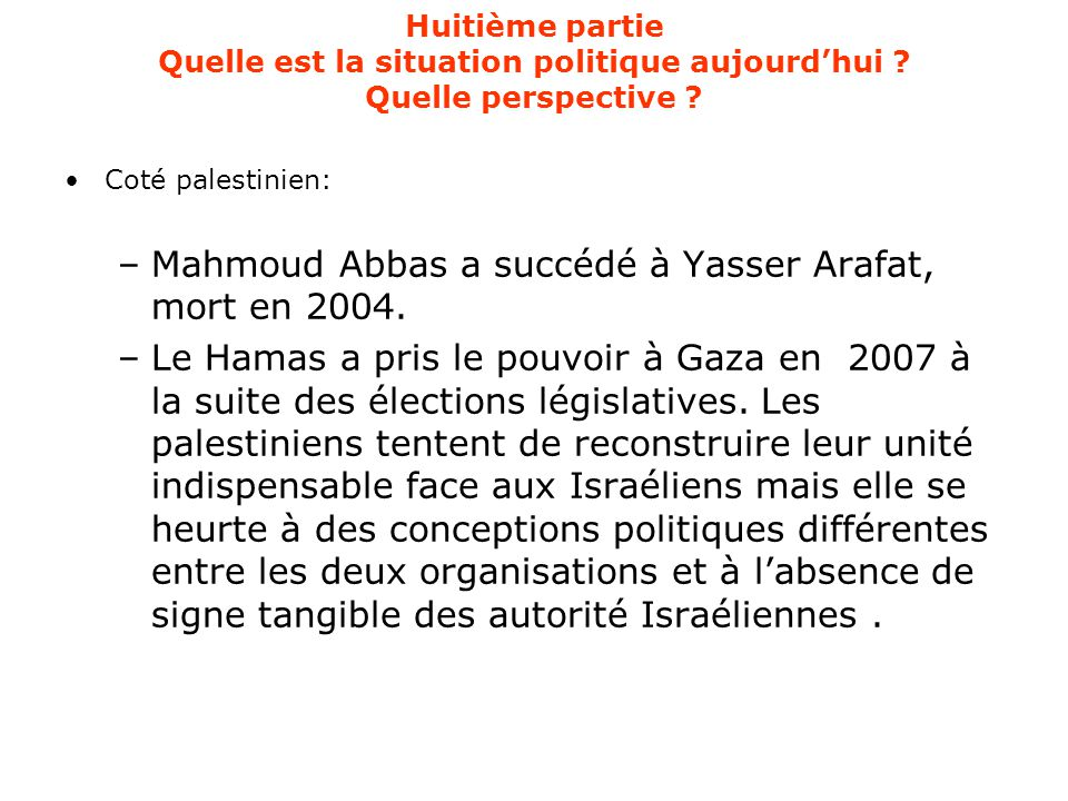 Mahmoud Abbas a succédé à Yasser Arafat, mort en 2004.