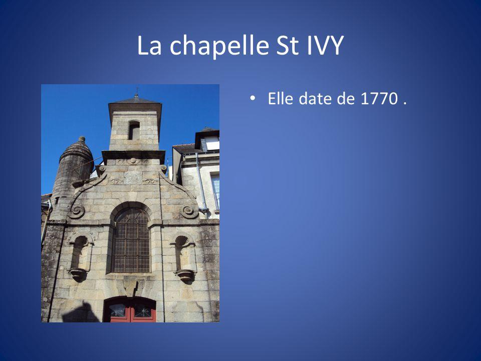 La chapelle St IVY Elle date de 1770 .