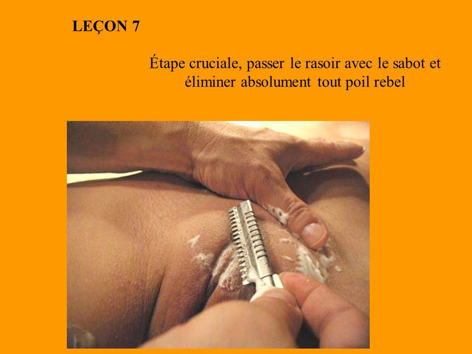 LEÇON 7 Étape cruciale, passer le rasoir avec le sabot et éliminer absolument tout poil rebel