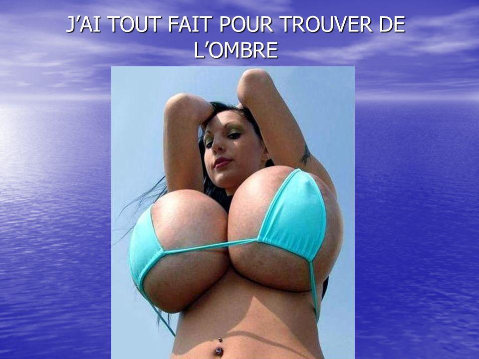 J'AI TOUT FAIT POUR TROUVER DE L'OMBRE
