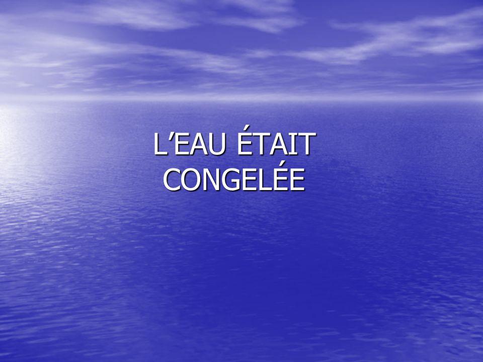 L'EAU ÉTAIT CONGELÉE