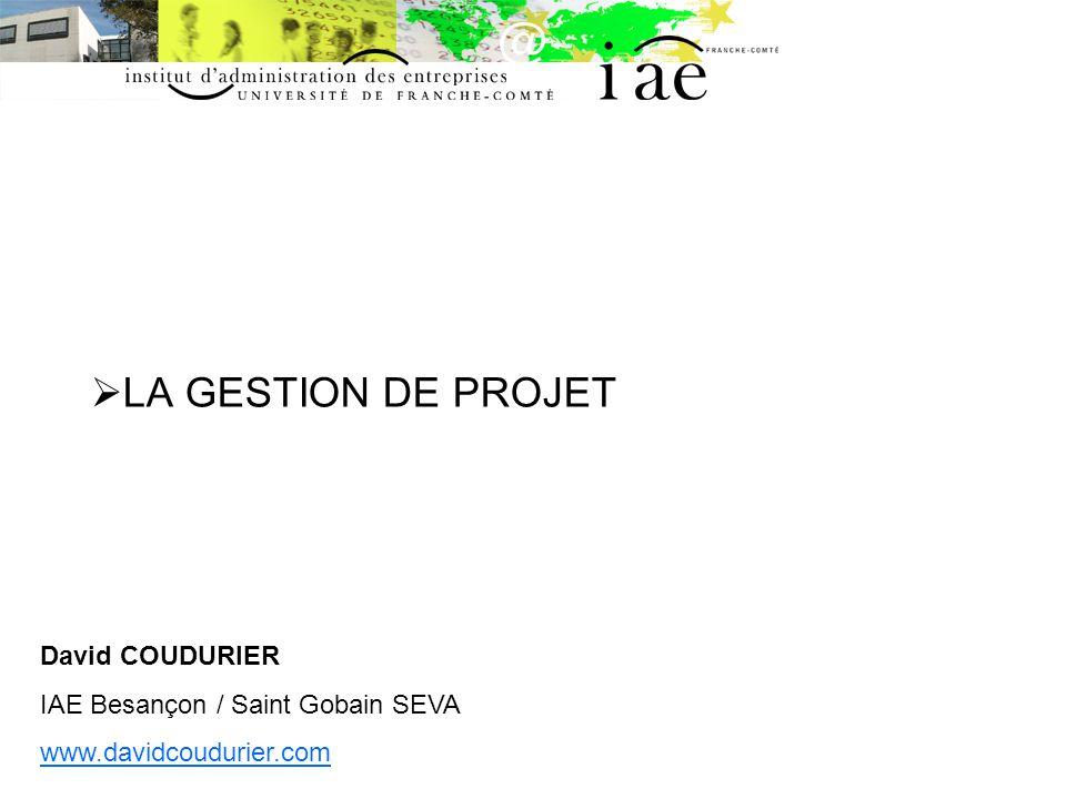 LA GESTION DE PROJET David COUDURIER IAE Besançon / Saint Gobain SEVA