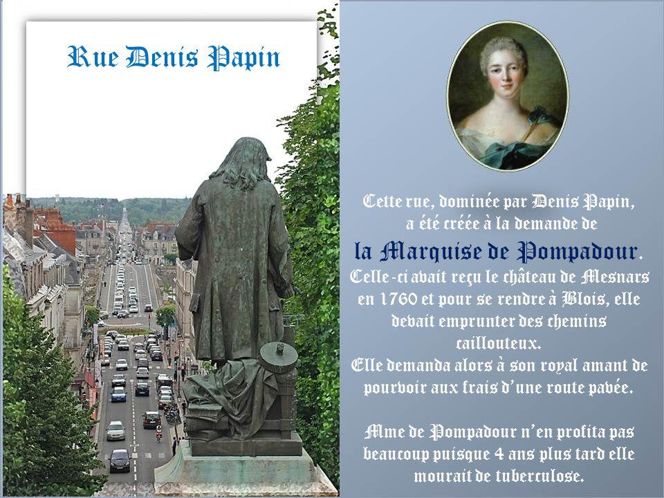 Rue Denis Papin la Marquise de Pompadour.