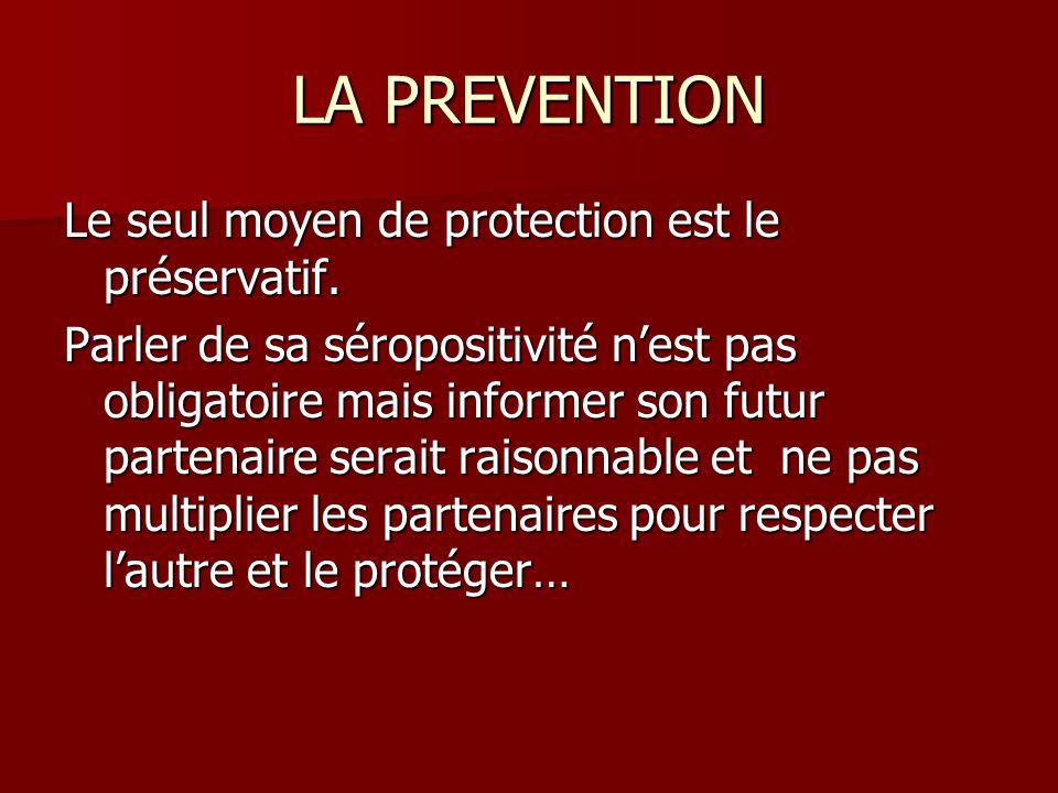 LA PREVENTION Le seul moyen de protection est le préservatif.