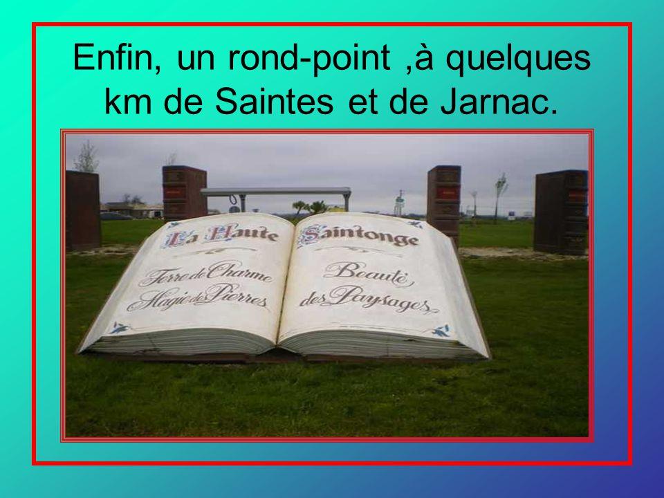 Enfin, un rond-point ,à quelques km de Saintes et de Jarnac. .