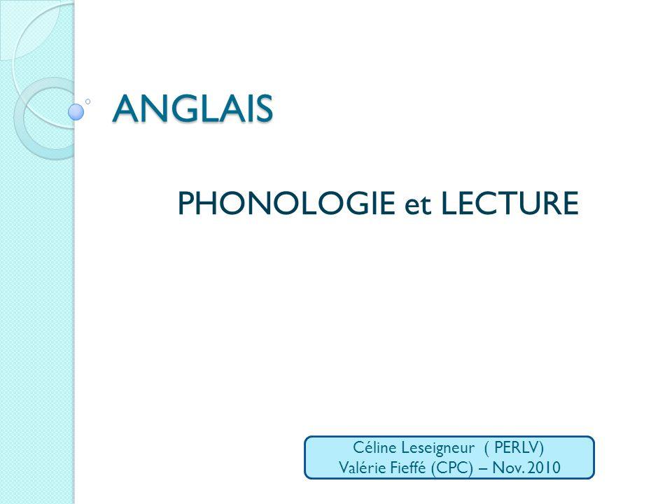 ANGLAIS PHONOLOGIE et LECTURE Céline Leseigneur ( PERLV)