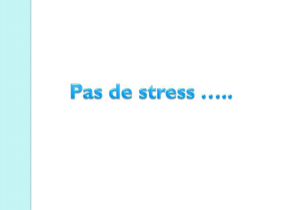 Pas de stress …..