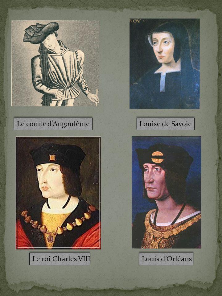 Le comte d'Angoulême Louise de Savoie Le roi Charles VIII Louis d'Orléans