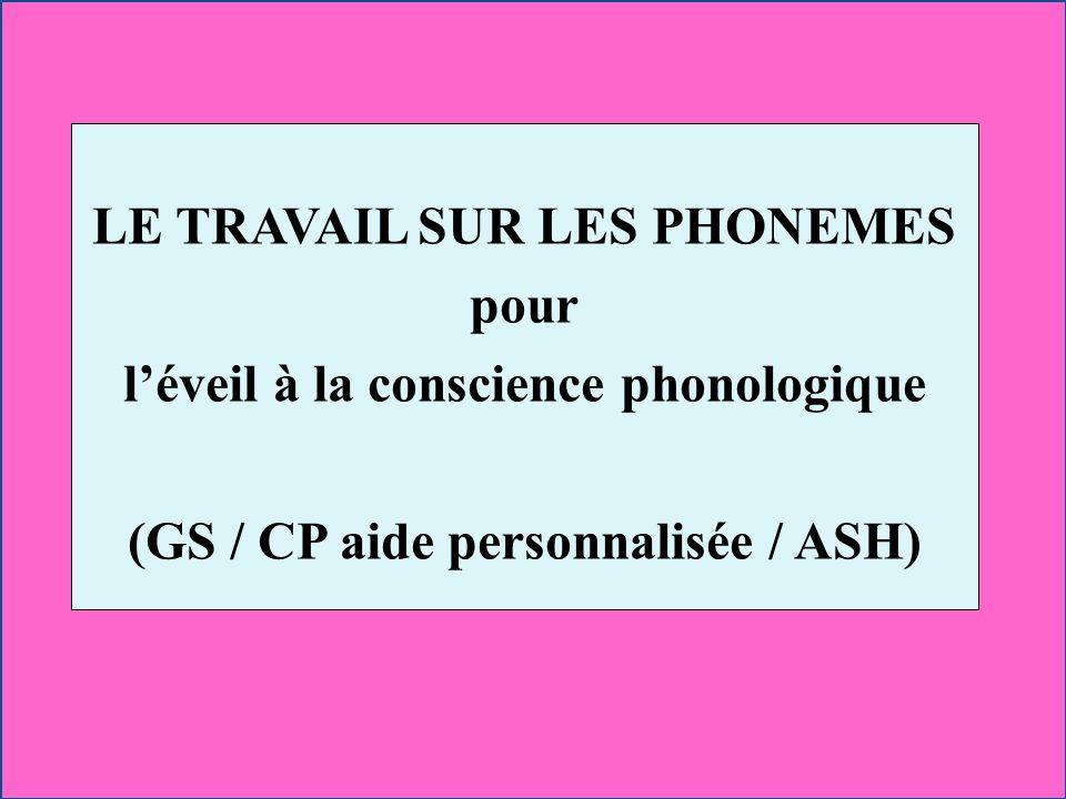 LE TRAVAIL SUR LES PHONEMES pour l'éveil à la conscience phonologique