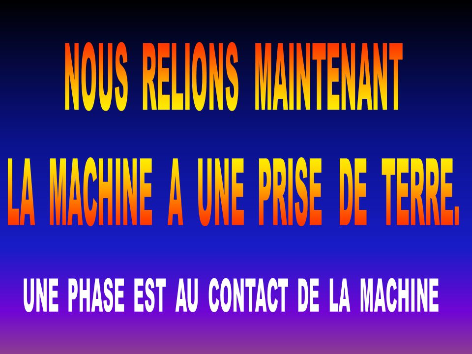 UNE PHASE EST AU CONTACT DE LA MACHINE