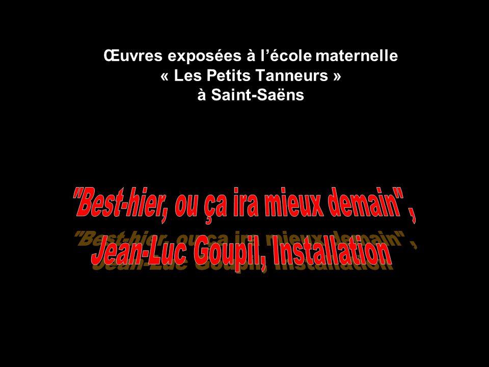 Best-hier, ou ça ira mieux demain , Jean-Luc Goupil, Installation