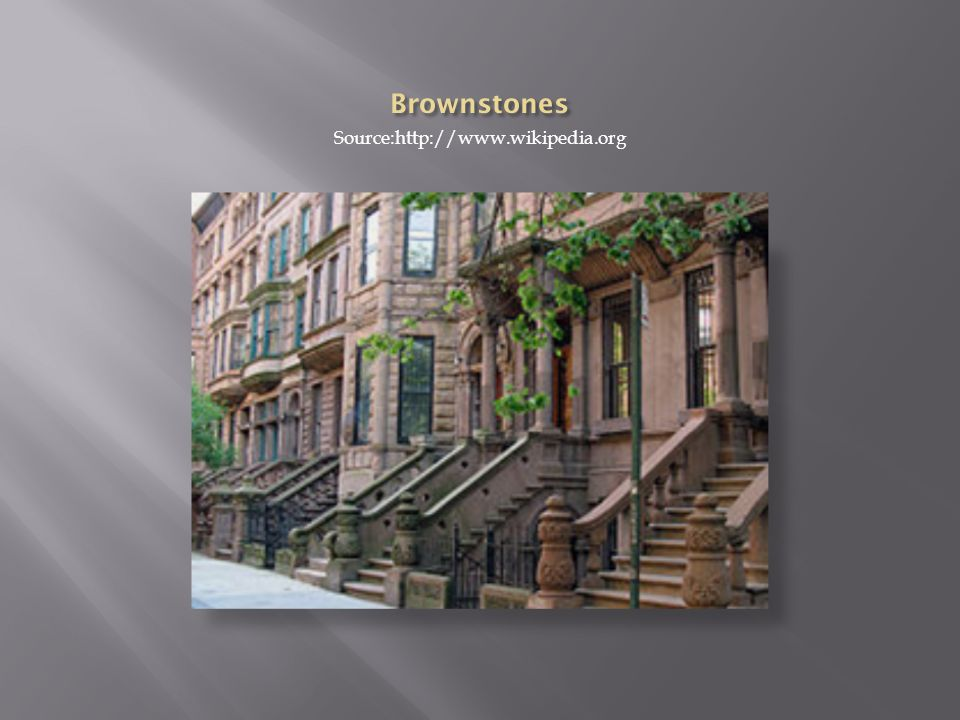Brownstones Source:http://www.wikipedia.org