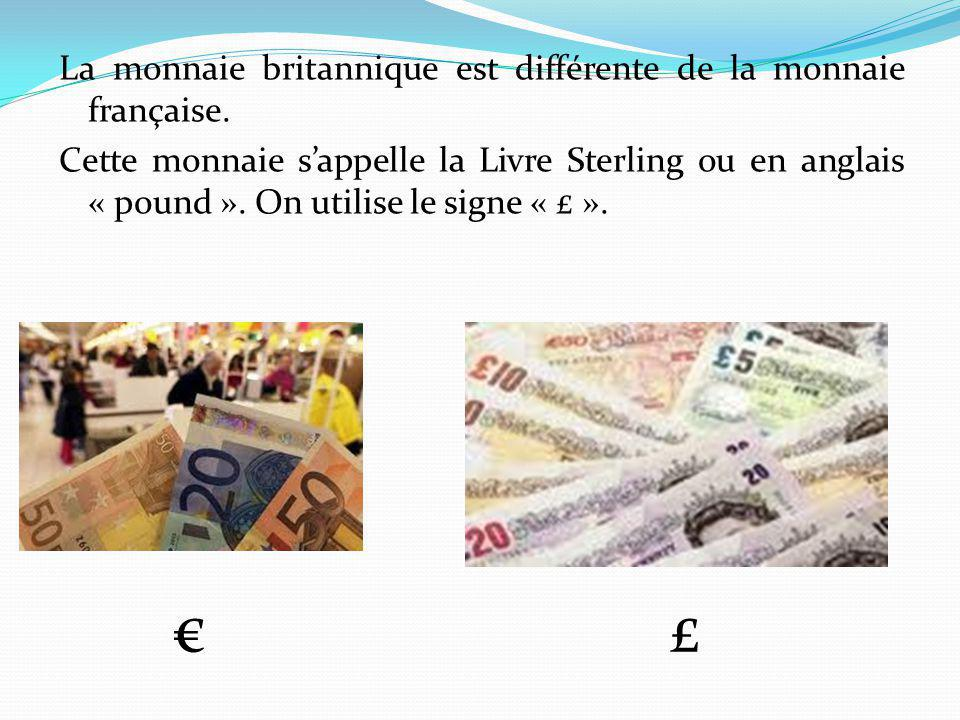 € £ La monnaie britannique est différente de la monnaie française.
