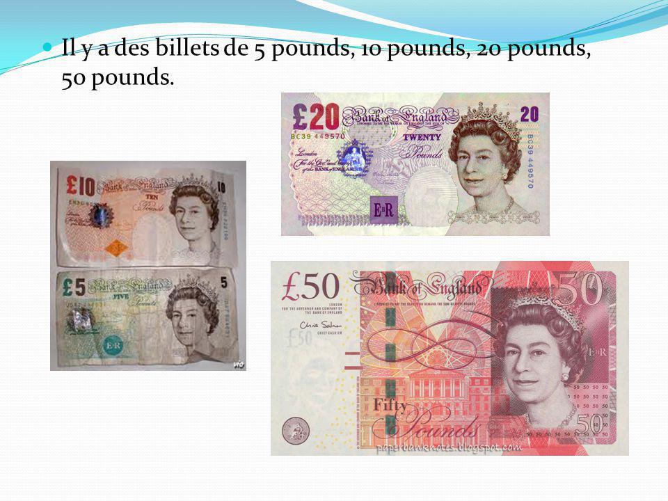Il y a des billets de 5 pounds, 10 pounds, 20 pounds, 50 pounds.