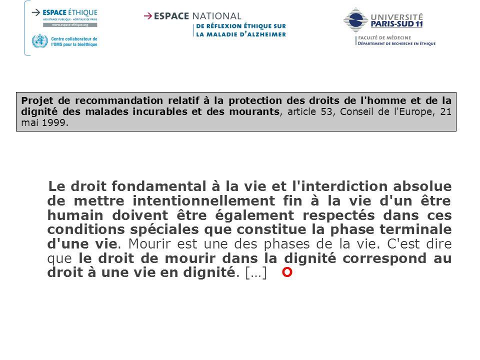 Projet de recommandation relatif à la protection des droits de l homme et de la dignité des malades incurables et des mourants, article 53, Conseil de l Europe, 21 mai 1999.
