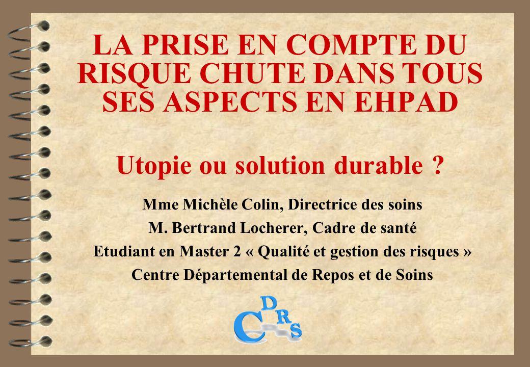 LA PRISE EN COMPTE DU RISQUE CHUTE DANS TOUS SES ASPECTS EN EHPAD Utopie ou solution durable