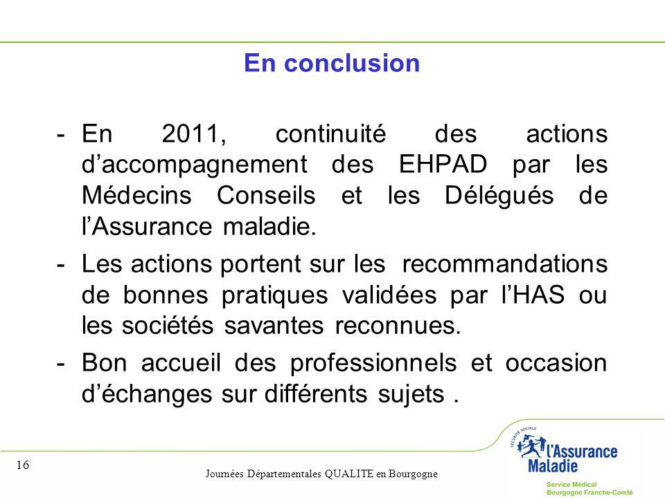 En conclusion En 2011, continuité des actions d'accompagnement des EHPAD par les Médecins Conseils et les Délégués de l'Assurance maladie.