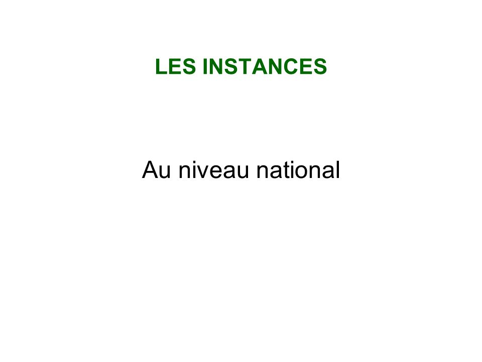 LES INSTANCES Au niveau national