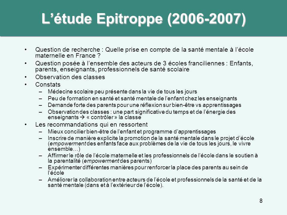 L'étude Epitroppe (2006-2007) Question de recherche : Quelle prise en compte de la santé mentale à l'école maternelle en France