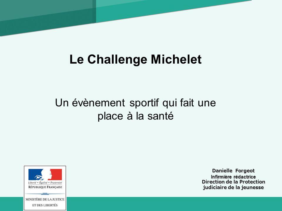 Le Challenge Michelet Un évènement sportif qui fait une place à la santé. Danielle Forgeot. Infirmière rédactrice.