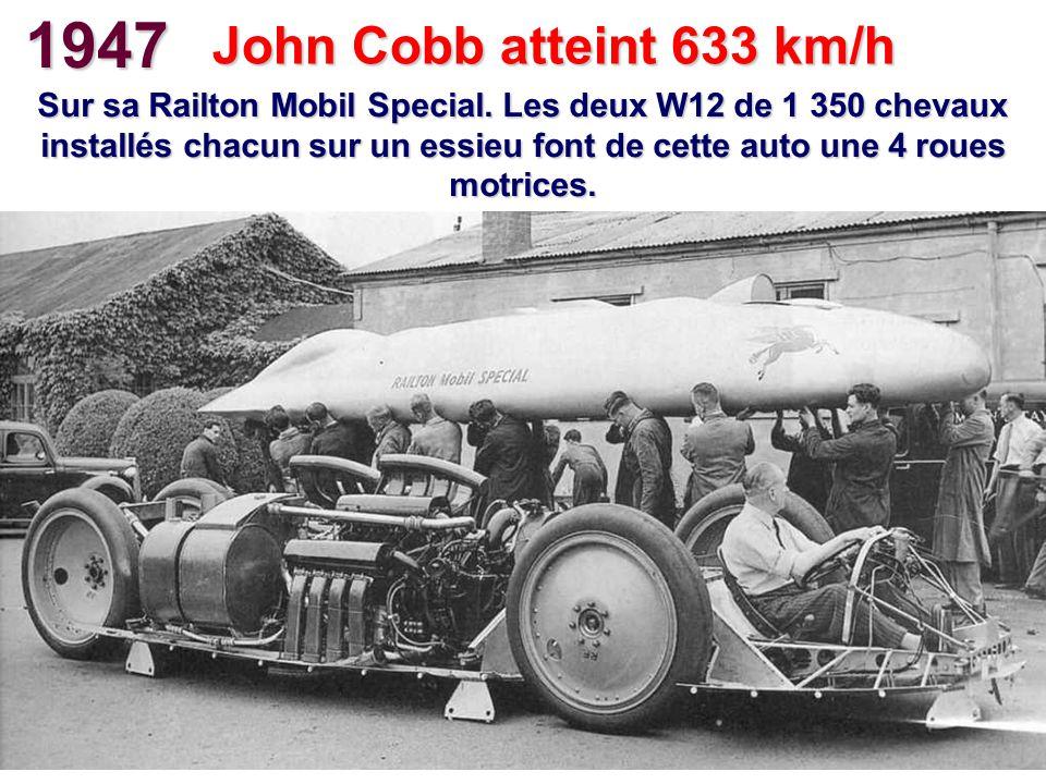 1947 John Cobb atteint 633 km/h.