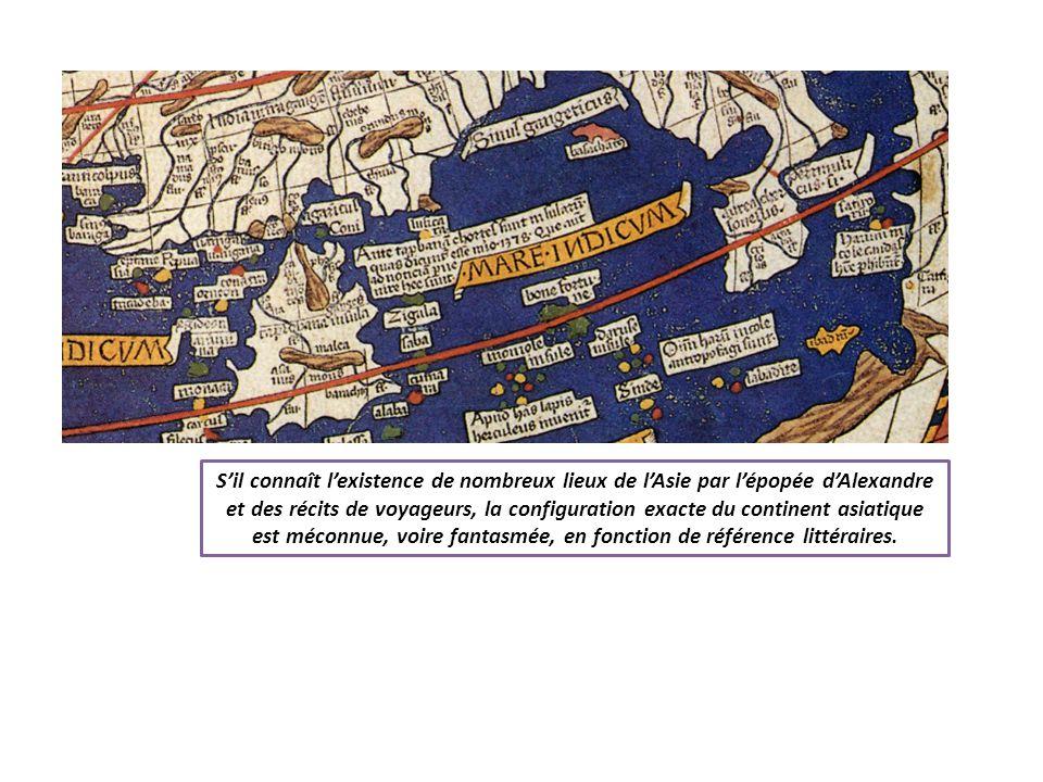 S'il connaît l'existence de nombreux lieux de l'Asie par l'épopée d'Alexandre et des récits de voyageurs, la configuration exacte du continent asiatique est méconnue, voire fantasmée, en fonction de référence littéraires.
