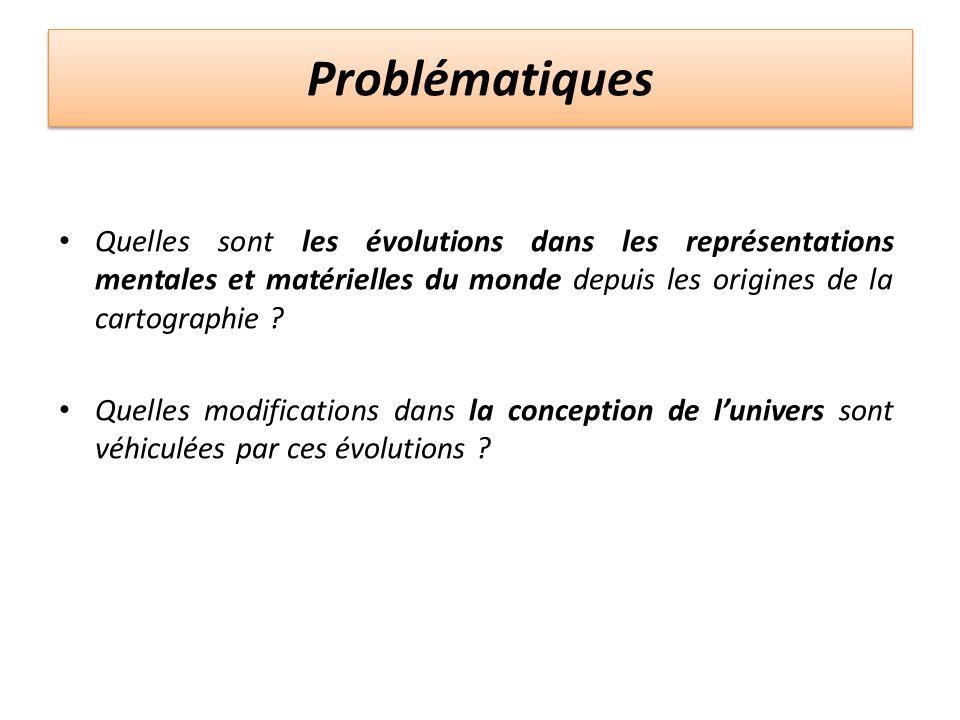 Problématiques Quelles sont les évolutions dans les représentations mentales et matérielles du monde depuis les origines de la cartographie