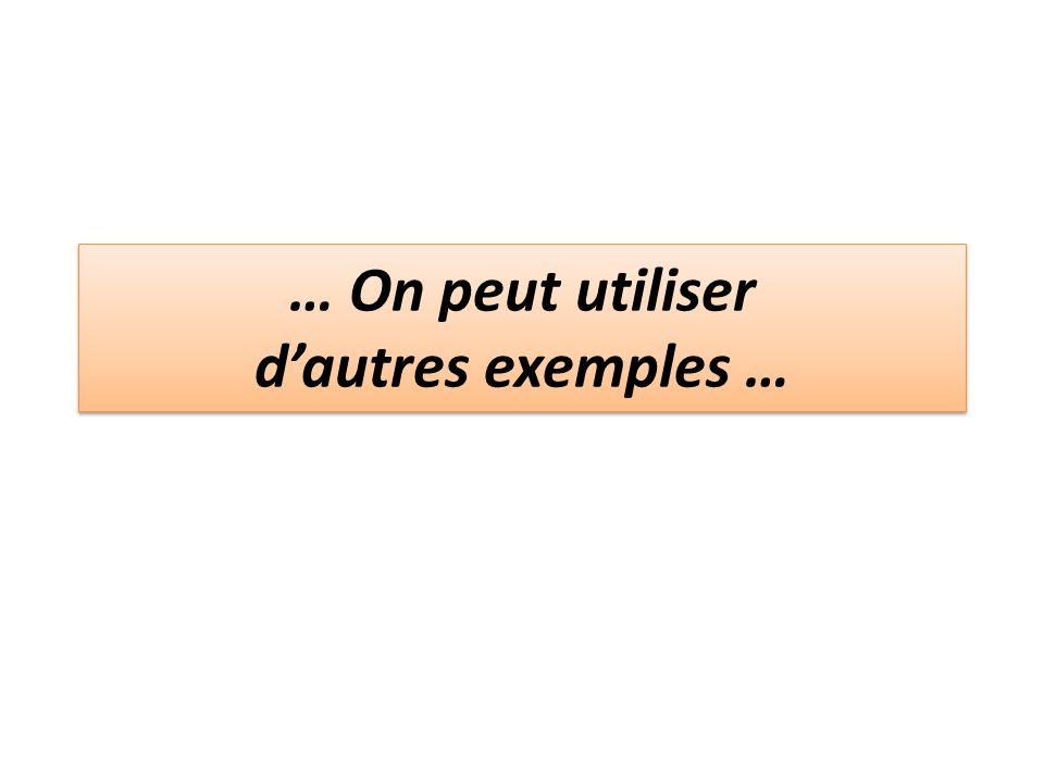 … On peut utiliser d'autres exemples …