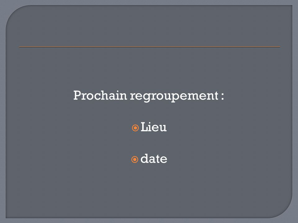 Prochain regroupement :