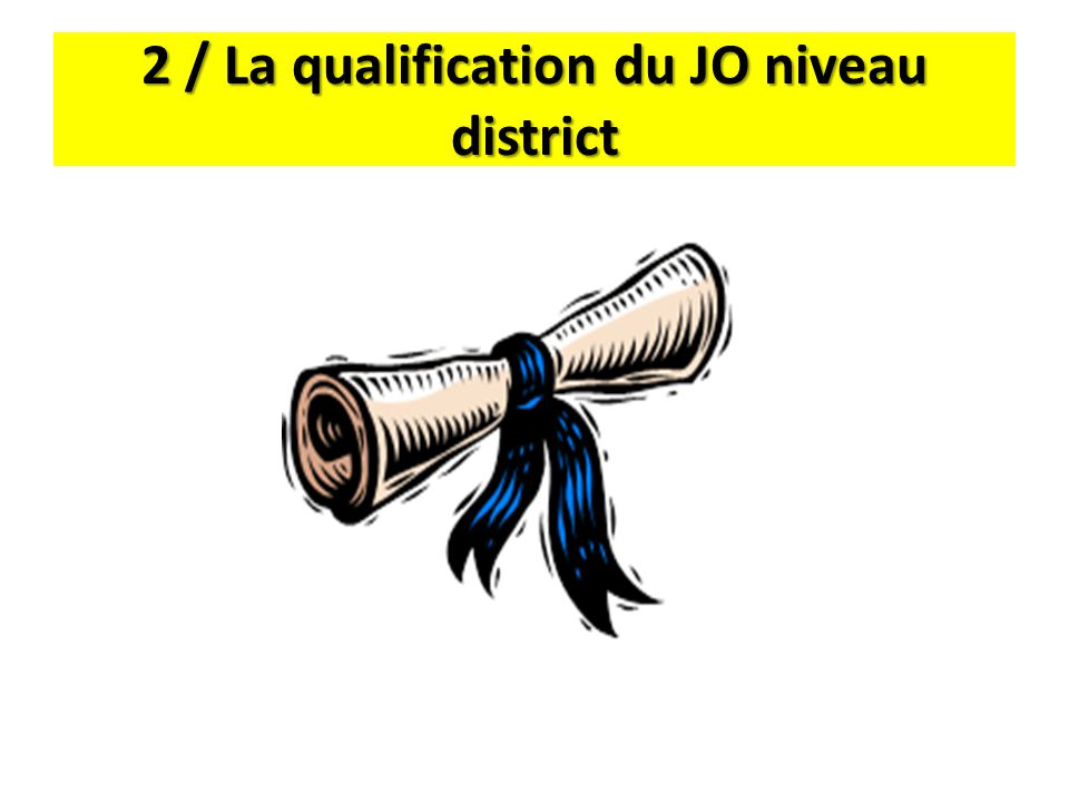 2 / La qualification du JO niveau district