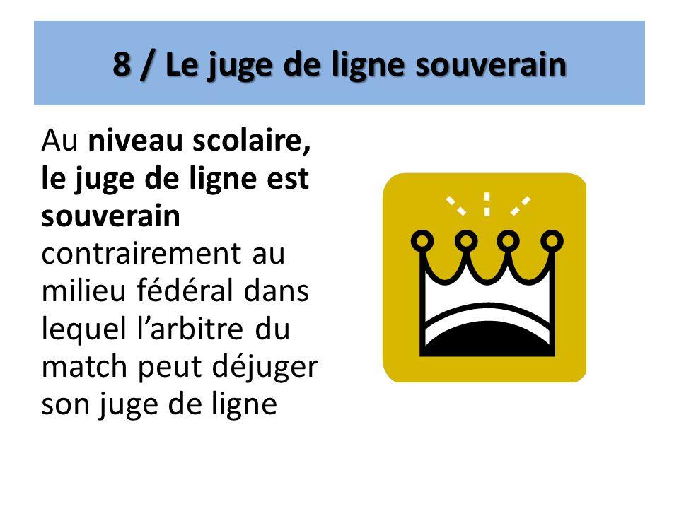 8 / Le juge de ligne souverain