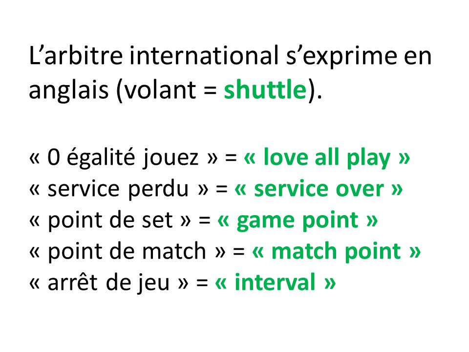 L'arbitre international s'exprime en anglais (volant = shuttle)