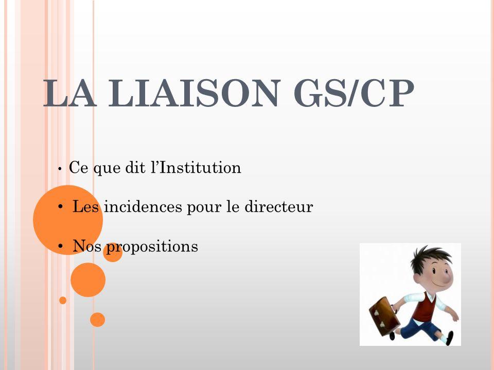 LA LIAISON GS/CP Les incidences pour le directeur Nos propositions