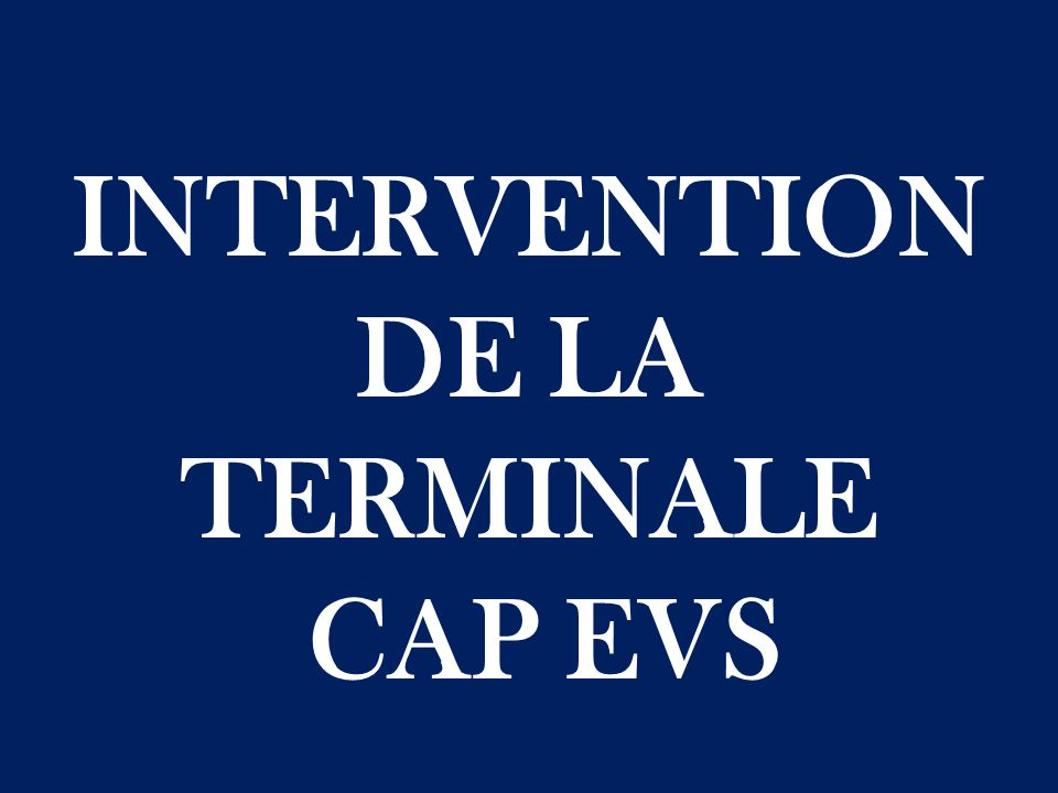INTERVENTION DE LA TERMINALE CAP EVS