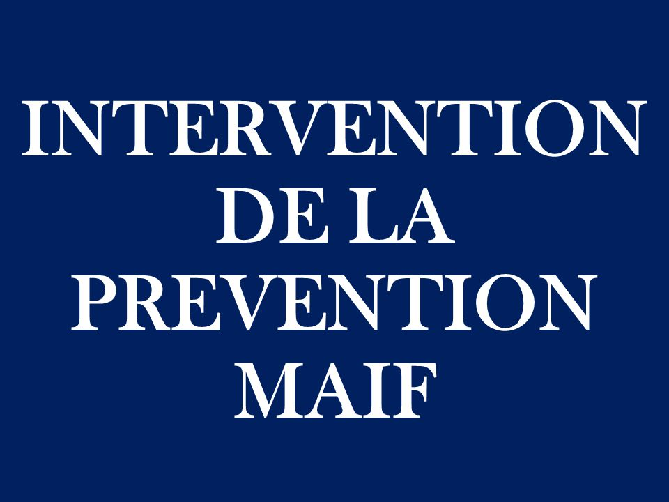INTERVENTION DE LA PREVENTION MAIF