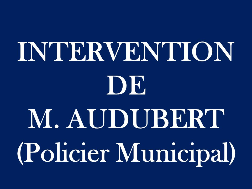 INTERVENTION DE M. AUDUBERT (Policier Municipal)