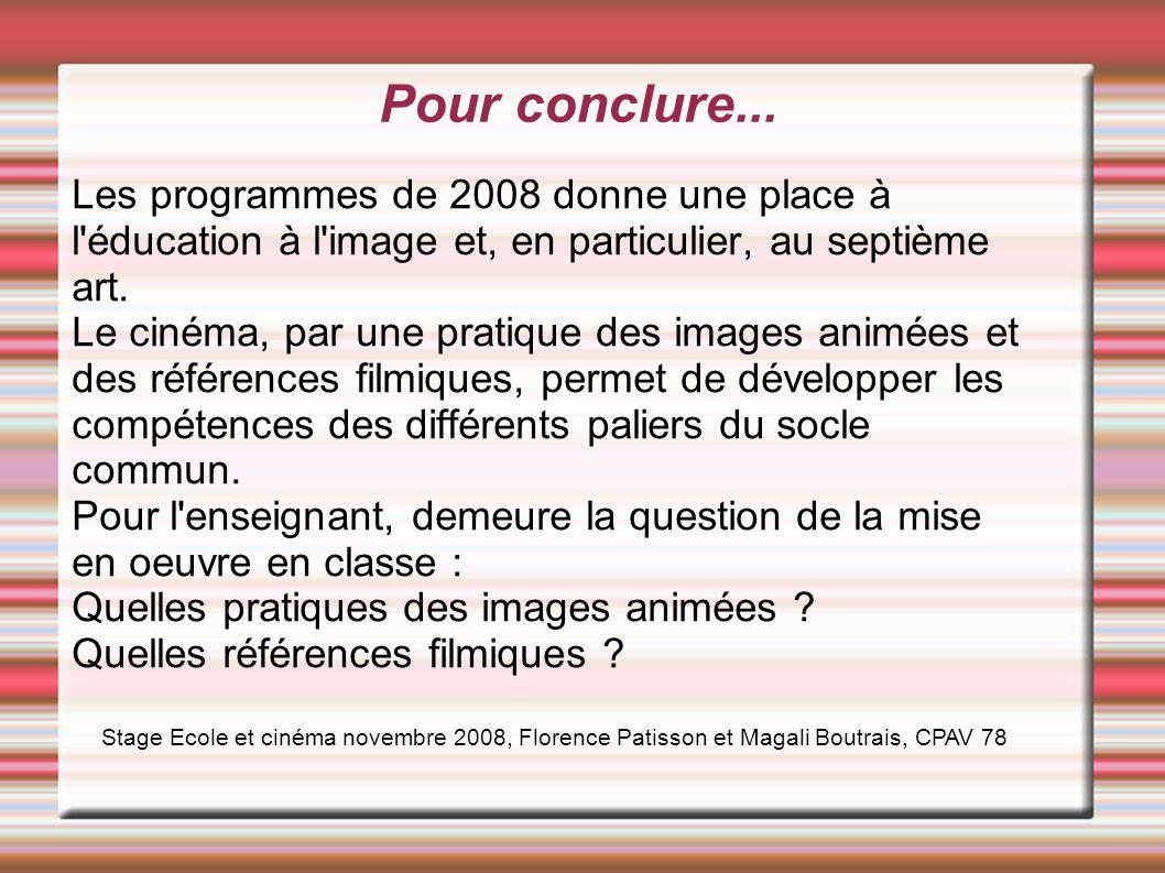 Pour conclure... Les programmes de 2008 donne une place à l éducation à l image et, en particulier, au septième art.