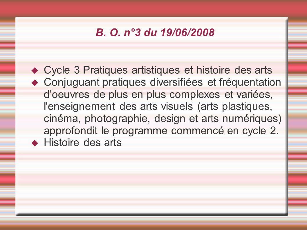 B. O. n°3 du 19/06/2008 Cycle 3 Pratiques artistiques et histoire des arts.