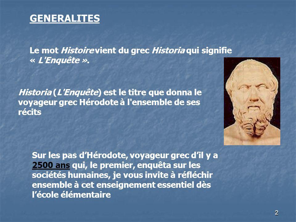 GENERALITES Le mot Histoire vient du grec Historia qui signifie « L Enquête ».