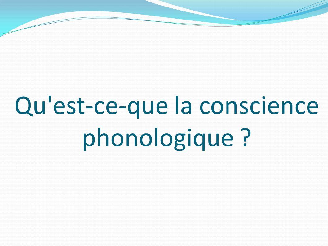 Qu est-ce-que la conscience phonologique
