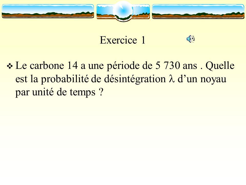 Exercice 1 Le carbone 14 a une période de 5 730 ans .
