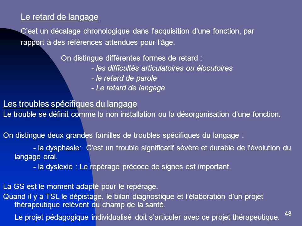 Le retard de langage C'est un décalage chronologique dans l'acquisition d'une fonction, par rapport à des références attendues pour l'âge.