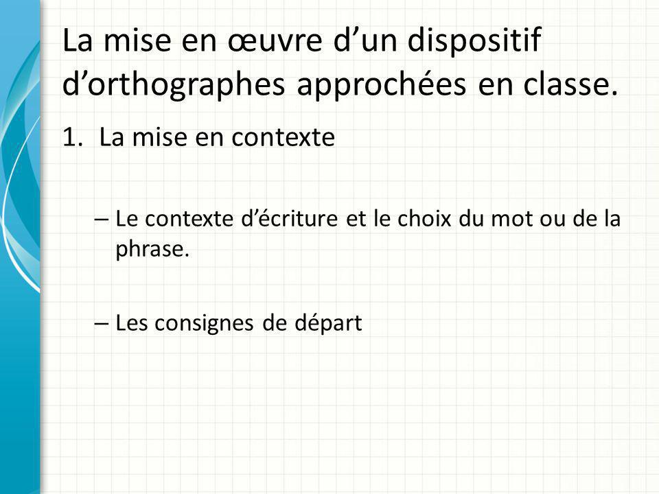 La mise en œuvre d'un dispositif d'orthographes approchées en classe.