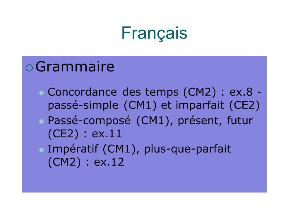 Français Grammaire. Concordance des temps (CM2) : ex.8 - passé-simple (CM1) et imparfait (CE2) Passé-composé (CM1), présent, futur (CE2) : ex.11.